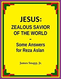 Jesus:  Zealous Savior of the World - Some Answers for Reza Aslan