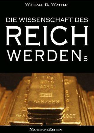 Die Wissenschaft des Reichwerdens (The Science of Getting Rich) (Vollständige deutsche eBook-Ausgabe) (German Edition)