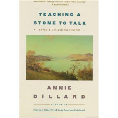 annie dillard teaching a stone to talk essay But it's fascinating to watch annie dillard doing so the title, ''teaching a stone to talk,'' explains something of her method a man whom she knows.
