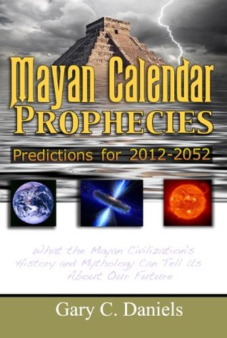 Mayan Calendar Prophecies: Predictions for 2012-2052
