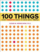 100 Things Every Presenter Needs to Know About People (Voices That Matter)