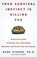 Your Survival Instinct Is Killing You: Retrain Your Brain to Conquer Fear, Make Better Decisions, and Thrive in the 21st Century