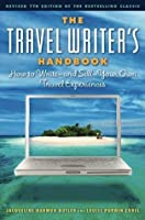 The Travel Writer's Handbook: How to Write - and Sell - Your Own Travel Experiences (Travel Writer's Handbook: How to Write-And Sell-Your Own Travel Experiences)