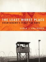 The Least Worst Place: Guantanamo's First 100 Days