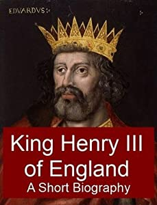 King Henry III of England - A Short Biography