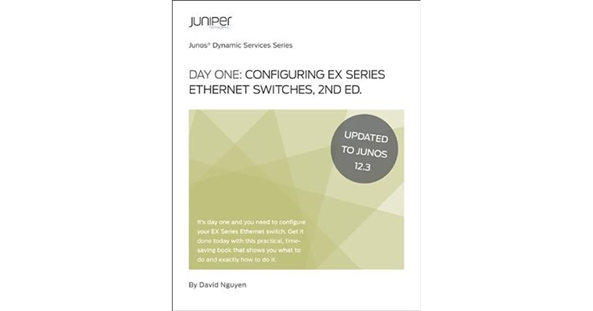 Day One: Configuring EX Series Ethernet Switches, 2nd Edition by