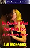 Be Careful What You Wish For: : A Cuckold's Story