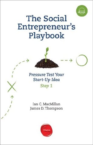 The Social Entrepreneur's Playbook. Phase One: Pressure Test Your Start-Up Idea