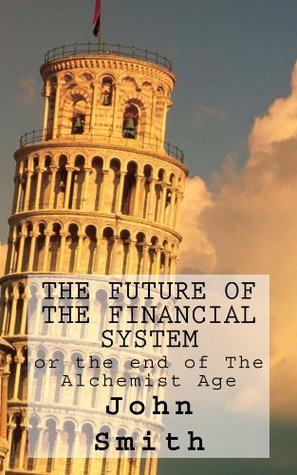 The future of the financial system: or the end of The Alchemist Age