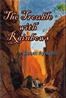 The Trouble with Rainbows (Rainbow Rock Series)