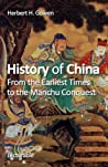 History of China. From the Earliest Times to the Manchu Conquest