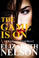 The Game Is On: Book 2 (A Katherine Flynn Novel)