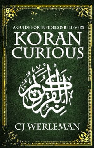 Koran Curious: A Guide for Infidels and Believers by C J