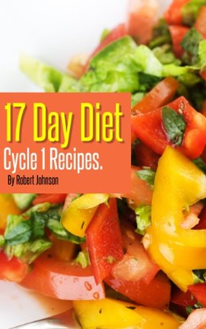 17 Day Diet Delicious Cycle 1 Recipes For Fast Weight Loss By Robert Johnson
