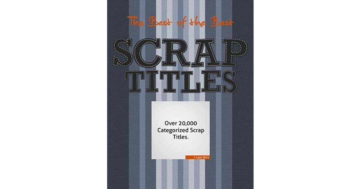 The Best of the Best Scrap Titles