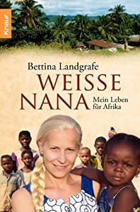 Weiße Nana: Mein Leben für Afrika