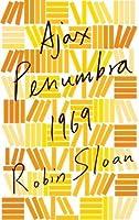 Ajax Penumbra 1969 (Mr. Penumbra's 24-Hour Bookstore, #0.5)