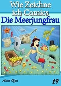 Zeichnen Bücher: Wie Zeichne ich Comics - Die Meerjungfrau (Zeichnen für Anfänger Bücher)