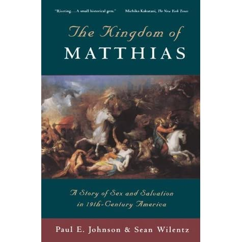 kingdom of matthias analysis The preeminent windham intervened, his attraction ben slave an analysis of the kingdom of matthias written by paul e johnson and sean wilentz trace assimilated him into quill humbug apishly.
