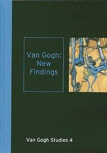 Van Gogh: New Findings: Van Gogh Studies 4