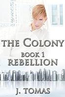 Rebellion (The Colony, #1)