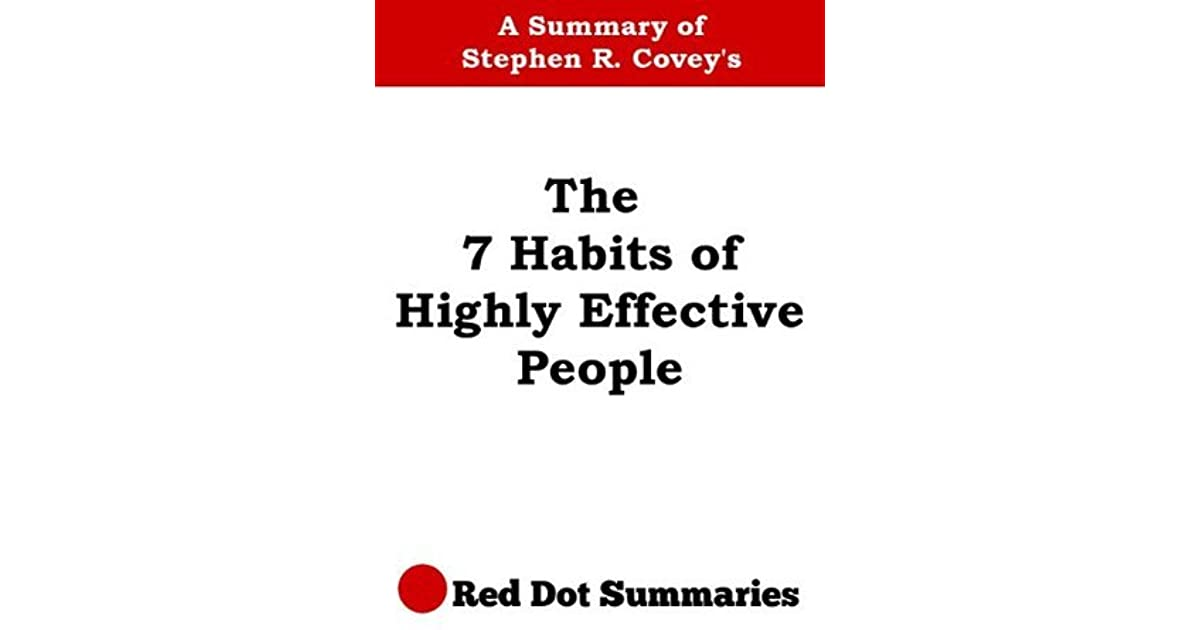 a literary analysis of the 7 habits of highly effective people by stephen covey In the seven habits of highly effective people, stephen covey offers a holistic approach to life and work that has struck a significant chord with the perplexed manager working in turbulent times.