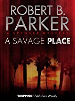 A Savage Place (A Spenser Mystery) (The Spenser Series Book 8)