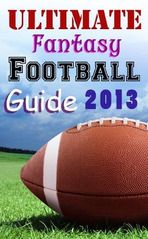 Ultimate Fantasy Football Guide 2013