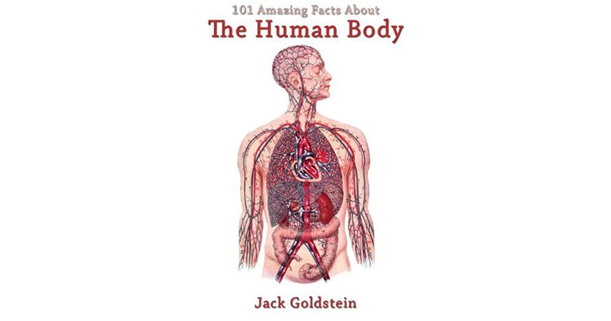 101 Amazing Facts About The Human Body By Jack Goldstein