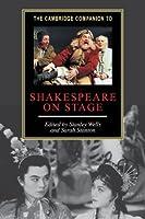 The Cambridge Companion to Shakespeare on Stage (Cambridge Companions to Literature)
