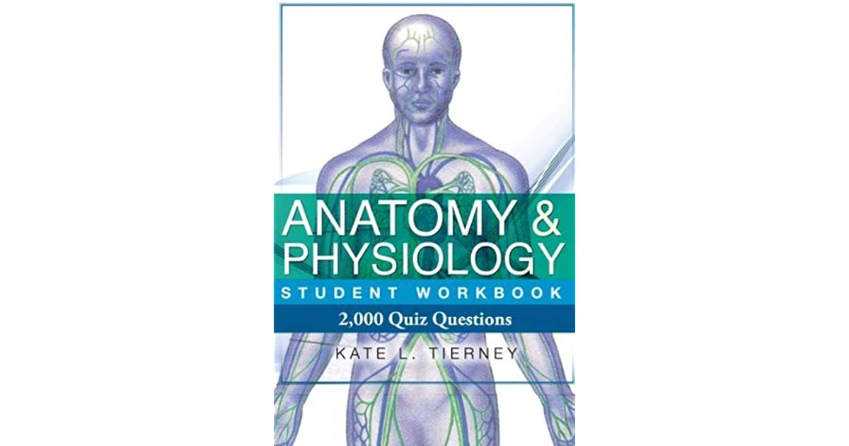 Anatomy Physiology Student Workbook 2000 Quiz Questions To Help