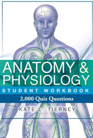 Anatomy & Physiology Student Workbook - 2,000 Quiz Questions To Help