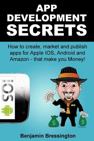 How to Make Millions from Apps: App Development Made Simple With No Coding Programing Or Design Experience!