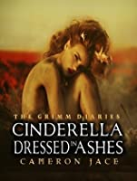 Cinderella Dressed in Ashes (The Grimm Diaries, #2)