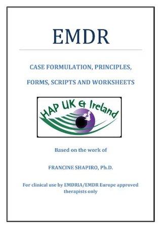 HAP UK EMDR Therapists' Handbook - Case Formulation, Principles, Forms, Scripts and Worksheeets