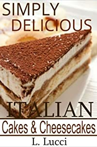 Simply Delicious Italian Cakes & Cheesecake Recipes - (Delicious Collection of Italian Cakes and Cheescake Recipes)