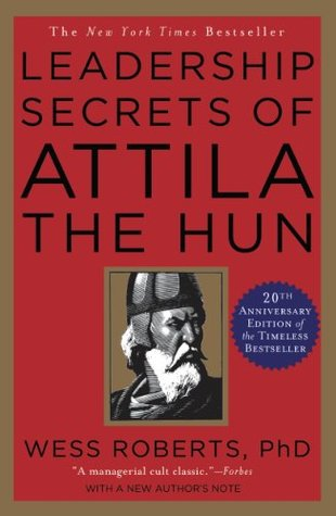 Leadership Secrets of Attila the Hun