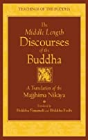The Middle Length Discourses of the Buddha: A Translation of the Majjhima Nikaya: New Translation (Teachings of the Buddha)