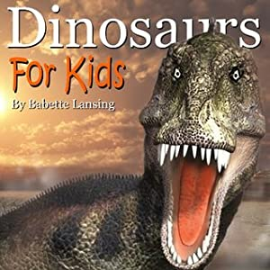 Dinosaurs: Dinosaurs for Kids, a Text and Picture Book: Ages 6-8/Kindergarten-2nd grade and Ages 9-12/3rd grade-6th grade