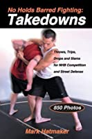 No Holds Barred Fighting: Takedowns: Throws, Trips, Drops and Slams for NHB Competition and Street Defense (No Holds Barred Fighting series)