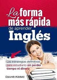 La forma más rápida de aprender Inglés. (Spanish Edition)