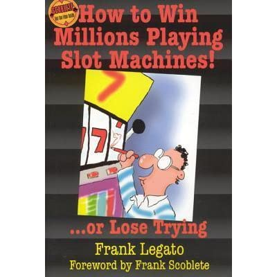 ...Or Lose Trying How to Win Millions Playing Slot Machines!
