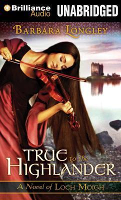 True to the Highlander (Loch Moigh, #1) by Barbara Longley
