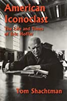 American Iconoclast: The Life and Times of Eric Hoffer