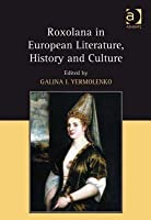Roxolana in European Literature, History and Culture