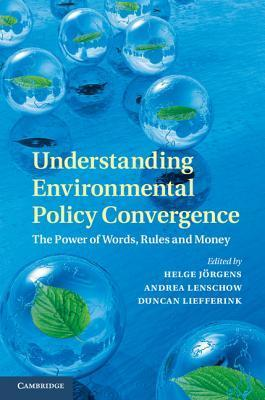 Understanding Environmental Policy Convergence The Power of Words, Rules and Money