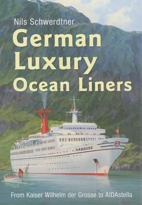 German Luxury Ocean Liners: from Kaiser Wilhelm Der Grosse to Aidastella