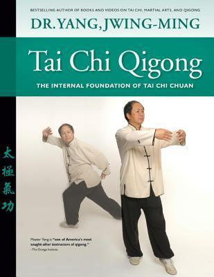 Tai Chi Qigong The Internal Foundation of Tai Chi Chuan