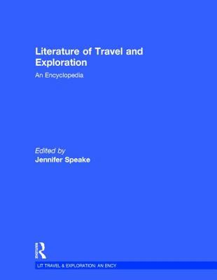 Literature of Travel and Exploration: An Encyclopedia