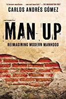 Man Up: Cracking the Code of Modern Manhood